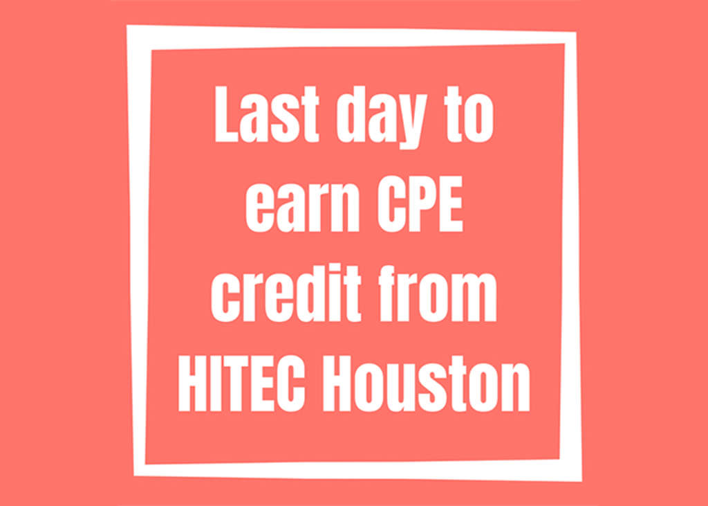 Last Day to Earn CPE Credits from HITEC Houston